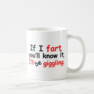 If I fart, you'll know it, Coffee Mug