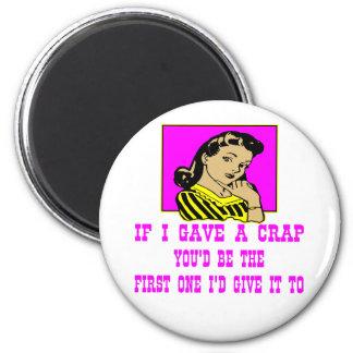 If I Gave A Crap You'd Be The First One I'd Give 6 Cm Round Magnet