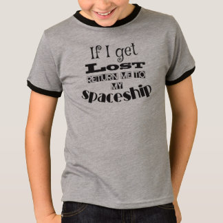 If I get lost, return me to my spaceship. T-Shirt