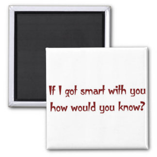 If I got smart with you Square Magnet