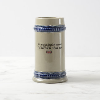If I Had a British Accent I'd Never Shut Up Beer Stein