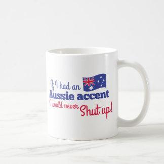 if I had an Aussie Accent I would never shut up Basic White Mug