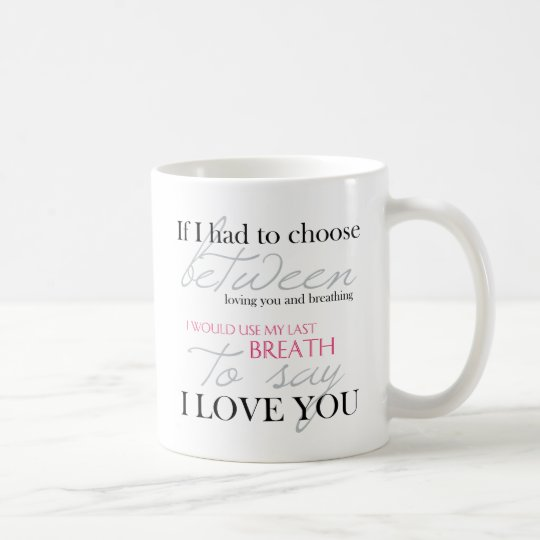 if i had to choose between breath love quote mug zazzle. Black Bedroom Furniture Sets. Home Design Ideas