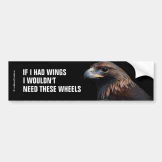 If I Had Wings I Wouldn't Need ... : Golden Eagle Bumper Sticker