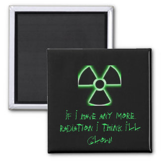 If I have any more radiation I think I'll glow Square Magnet