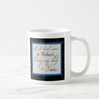 If I Keel Over In Walmart................Mug Coffee Mug