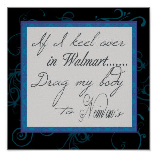 If I Keel Over In Walmart................Poster Poster