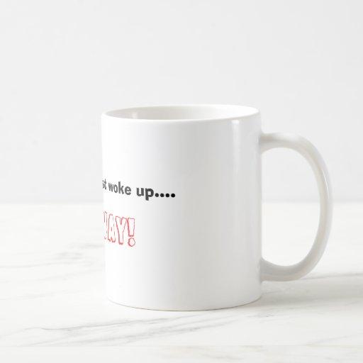 If I look like I just woke up...., GO AWAY! Coffee Mug