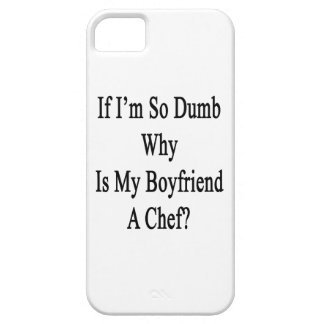 If I m So Dumb Why Is My Boyfriend A Chef iPhone 5/5S Cases