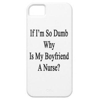 If I m So Dumb Why Is My Boyfriend A Nurse iPhone 5/5S Case