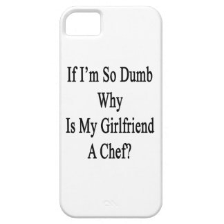 If I m So Dumb Why Is My Girlfriend A Chef Case For iPhone 5/5S