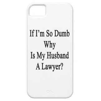 If I m So Dumb Why Is My Husband A Lawyer iPhone 5/5S Cover