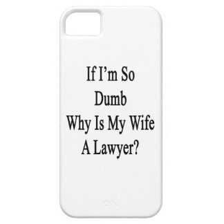 If I m So Dumb Why Is My Wife A Lawyer iPhone 5/5S Covers
