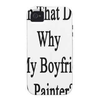 If I m That Dumb Why Is My Boyfriend A Painter Vibe iPhone 4 Covers