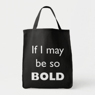 If I May Be So Bold Grocery Tote Bag
