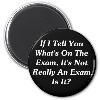 If I Tell You What's On The Exam 6 Cm Round Magnet