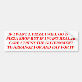IF I WANT A PIZZA I WILL GO TO A PIZZA SHOP BUMPER STICKER
