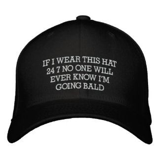 IF I WEAR THIS HAT 24 7 NO ONE WILL EVER KNOW I...