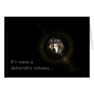 If I were a Jehovah's Witness... (Birthday) Greeting Card