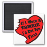 If I Were A Zombie I'd Eat You First Square Magnet