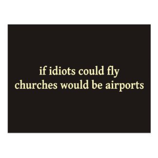 If idiots could fly, churches would be airports postcard