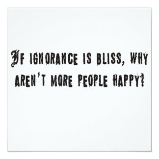 If ignorance is bliss 13 cm x 13 cm square invitation card