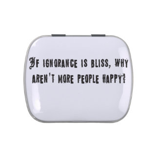 If ignorance is bliss candy tins