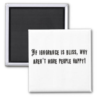 If ignorance is bliss refrigerator magnets