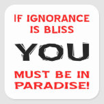 If Ignorance Is Bliss YOU Must Be In Paradise Square Stickers