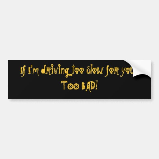 If I'm driving too slow for you...... - Customised Bumper Sticker