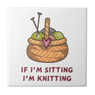 IF IM SITTING IM KNITTING CERAMIC TILE