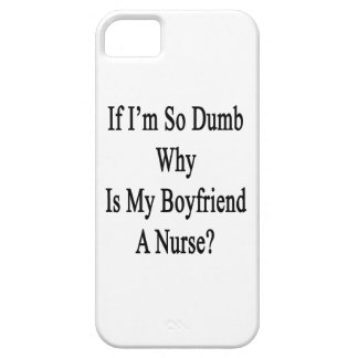 If I'm So Dumb Why Is My Boyfriend A Nurse iPhone 5 Cover