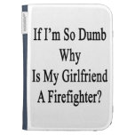 If I'm So Dumb Why Is My Girlfriend A Firefighter. Kindle Case