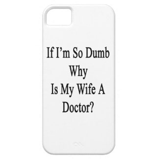 If I'm So Dumb Why Is My Wife A Doctor iPhone 5 Cover
