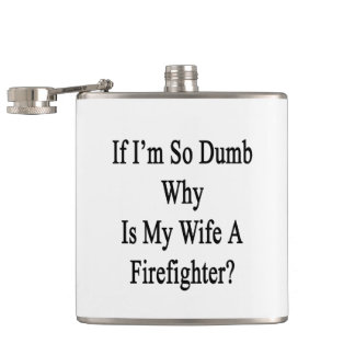 If I'm So Dumb Why Is My Wife A Firefighter Hip Flasks