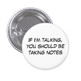 If I'm talking, you should be taking notes 3 Cm Round Badge