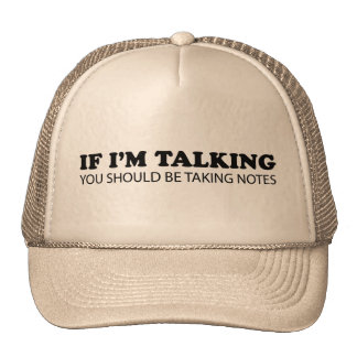 If I'm Talking... You Should Be Taking Notes Hat