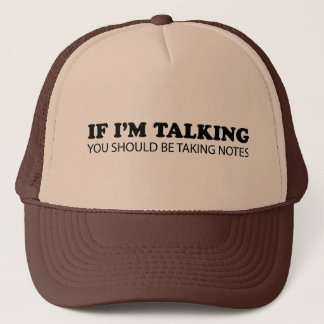 If I'm Talking... You Should Be Taking Notes Trucker Hat