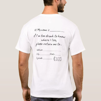 IF I'M TOO DRUNK TO KNOW WHERE I LIVE... T-Shirt