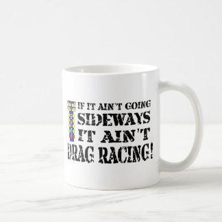 If it Ain t Going Sideways it Ain t Drag Racing Coffee Mugs