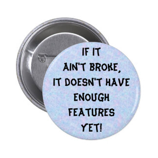 If it ain't broke 6 cm round badge