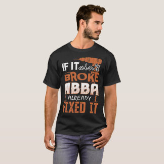 If It Aint Broke Abba Already Fixed It Tshirt