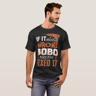 If It Aint Broke Bobo Already Fixed It Tshirt