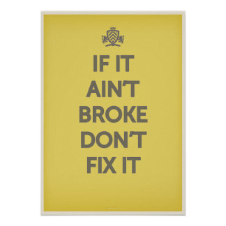 If It Ain't Broke Dont' Fix It Poster