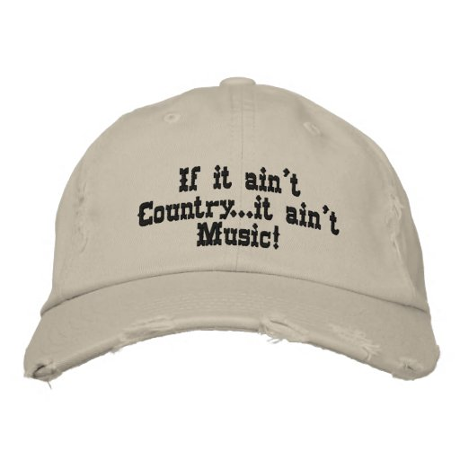 If it ain't Countryit ain't Music! Embroidered Hat
