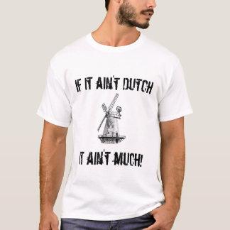 If it ain't Dutch, it ain't much! (windmill) T-Shirt