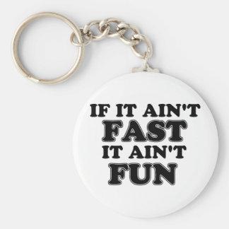 If It Ain't Fast, It Ain't Fun Key Chains