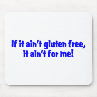 If It Aint Gluten Free It Aint For Me Mouse Pad
