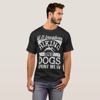If It Involves Hiking And Dogs Count Me In T-Shirt