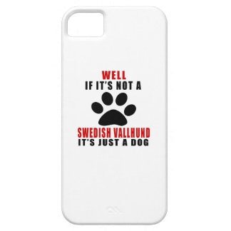 IF IT IS NOT SWEDISH VALLHUND IT'S JUST A DOG iPhone 5 COVER